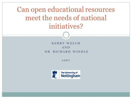 KERRY WELCH AND DR RICHARD WINDLE 1067 Can open educational resources meet the needs of national initiatives?