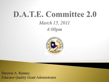 March 15, 2011 4:00pm Daryton A. Ramsey Educator Quality Grant Administrator.
