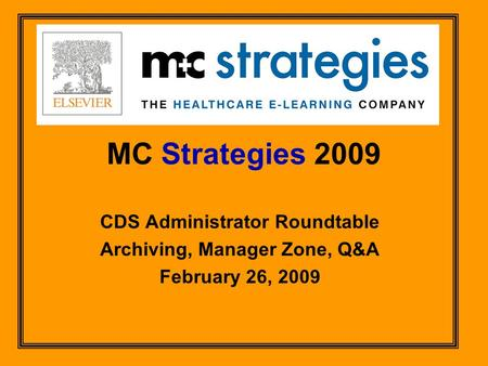 MC Strategies 2009 CDS Administrator Roundtable Archiving, Manager Zone, Q&A February 26, 2009.