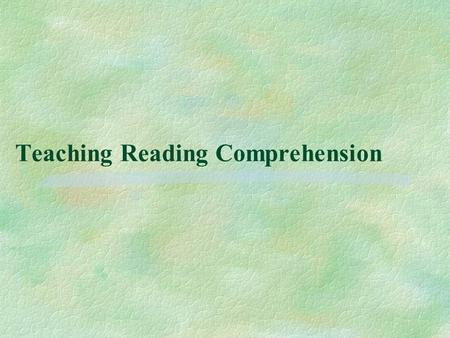 Teaching Reading Comprehension. What is Reading? §Any ideas?