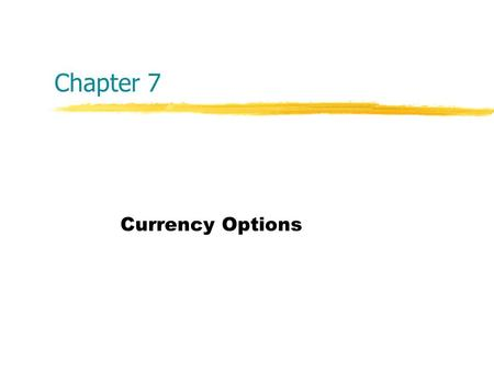 Chapter 7 Currency Options. Copyright  2004 McGraw-Hill Australia Pty Ltd PPTs t/a International Finance: An Analytical Approach 2e by Imad A. Moosa.