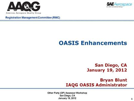 Company Confidential Registration Management Committee (RMC) OASIS Enhancements San Diego, CA January 19, 2012 Bryan Blunt IAQG OASIS Administrator 1 Other.