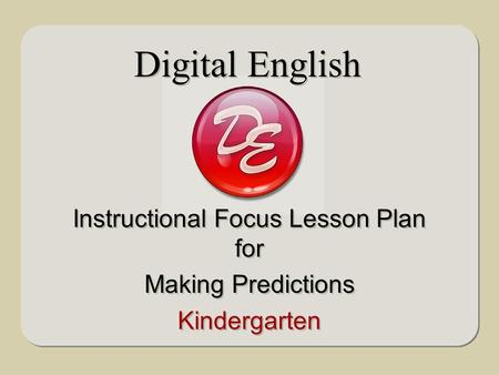 Instructional Focus Lesson Plan for Making Predictions Kindergarten Instructional Focus Lesson Plan for Making Predictions Kindergarten Digital English.