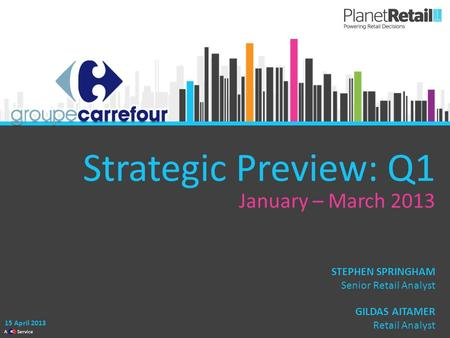 1 A Service Strategic Preview: Q1 January – March 2013 15 April 2013 GILDAS AITAMER Retail Analyst STEPHEN SPRINGHAM Senior Retail Analyst.