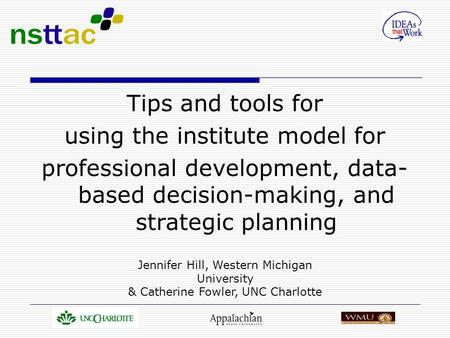 Tips and tools for using the institute model for professional development, data- based decision-making, and strategic planning Jennifer Hill, Western Michigan.