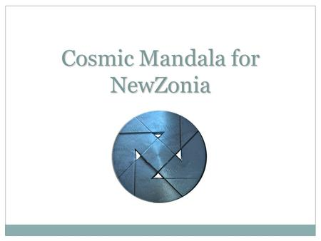 Cosmic Mandala for NewZonia. Introduction NewZonia is a kind of social networking framework purely business oriented. The project demonstrates the four.