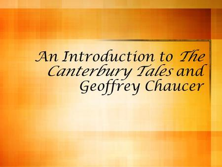 An Introduction to The Canterbury Tales and Geoffrey Chaucer.