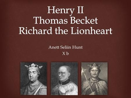 Anett Seliin Hunt X b.  Henry II 5 March 1133 – 6 July 1189  Matilda of England, Geoffrey of Anjou  19 December 1154  The first Plantagenet King of.