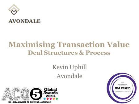Maximising Transaction Value Deal Structures & Process Kevin Uphill Avondale.
