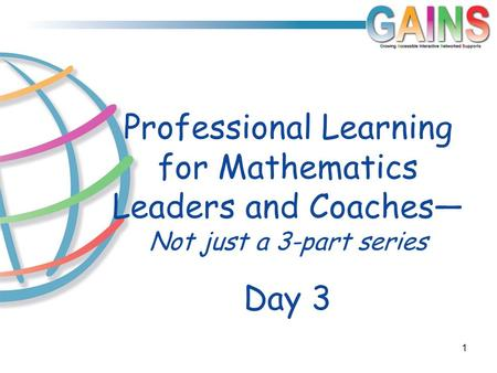 Day 3 Professional Learning for Mathematics Leaders and Coaches— Not just a 3-part series 1.