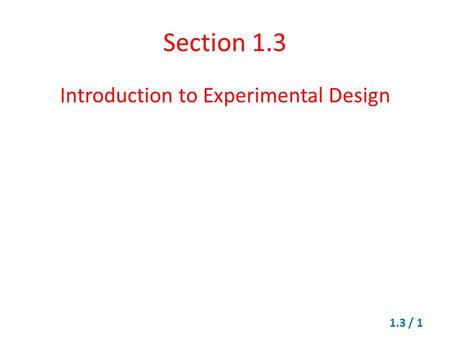 Section 1.3 Introduction to Experimental Design 1.3 / 1.