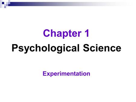 Chapter 1 Psychological Science Experimentation.  Experiment  an investigator manipulates one or more factors (independent variables) to observe their.