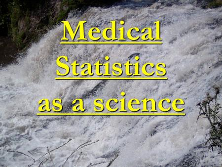 Medical Statistics as a science