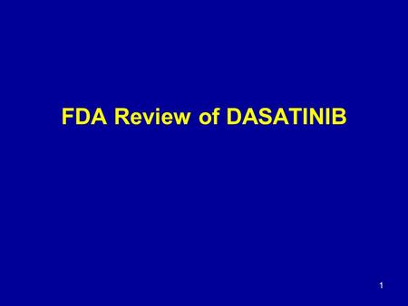 1 FDA Review of DASATINIB Oncology Drug Advisory Committee (ODAC) June 2, 2006.