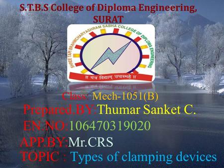 TOPIC : Types of clamping devices Prepared.BY:Thumar Sanket C. EN.NO:106470319020 APP.BY:Mr.CRS Class: Mech-1051(B)