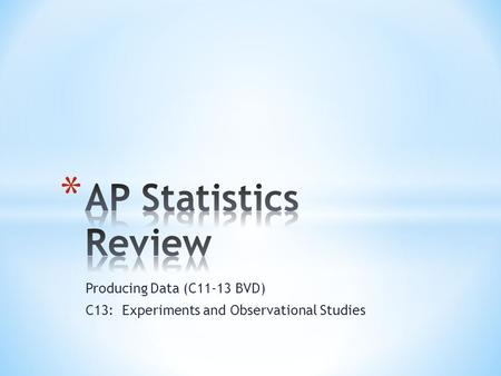 Producing Data (C11-13 BVD) C13: Experiments and Observational Studies.