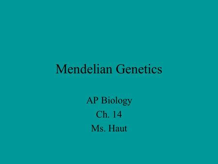 Mendelian Genetics AP Biology Ch. 14 Ms. Haut. Pre-Mendelian Theory of Heredity Blending Theory—hereditary material from each parent mixes in the offspring.