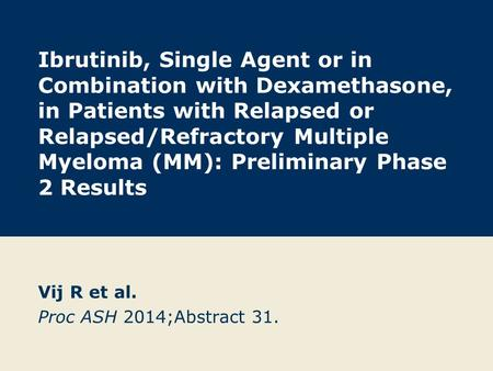 Ibrutinib, Single Agent or in Combination with Dexamethasone, in Patients with Relapsed or Relapsed/Refractory Multiple Myeloma (MM): Preliminary Phase.