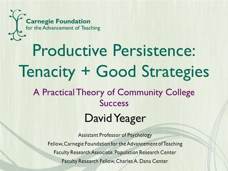 David Yeager Assistant Professor of Psychology Fellow, Carnegie Foundation for the Advancement of Teaching Faculty Research Associate, Population Research.
