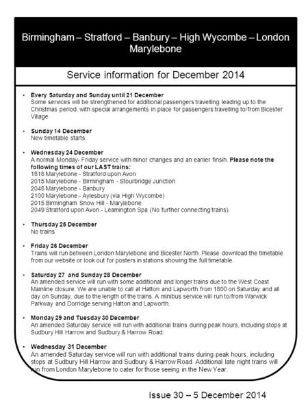 Birmingham – Stratford – Banbury – High Wycombe – London Marylebone Issue 30 – 5 December 2014 Service information for December 2014 Every Saturday and.