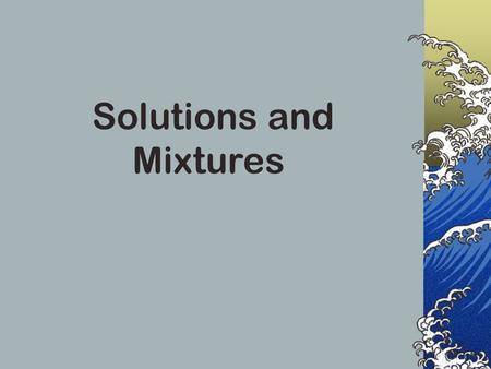 Solutions and Mixtures Aqueous Solutions pg. 292 Something is dissolved in water…the something can vary. When compounds dissolve in water, it means that.