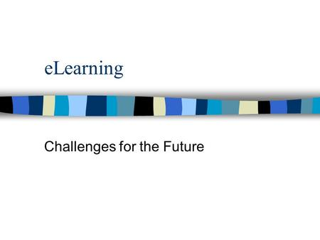 ELearning Challenges for the Future. Silicon Valley.