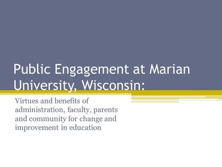 Public Engagement at Marian University, Wisconsin: Virtues and benefits of administration, faculty, parents and community for change and improvement in.