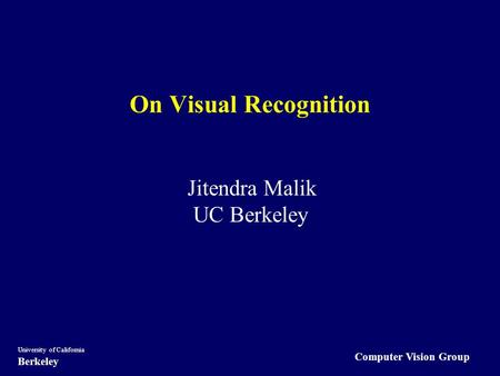 Computer Vision Group University of California Berkeley On Visual Recognition Jitendra Malik UC Berkeley.
