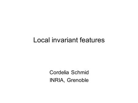 Local invariant features Cordelia Schmid INRIA, Grenoble.