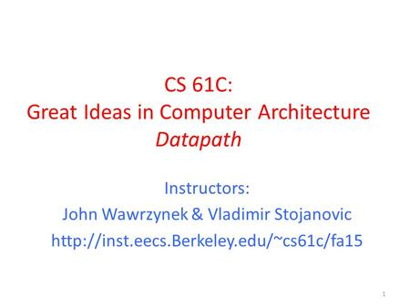 CS 61C: Great Ideas in Computer Architecture Datapath