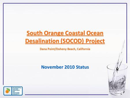 South Orange Coastal Ocean Desalination (SOCOD) Project Dana Point/Doheny Beach, California November 2010 Status.