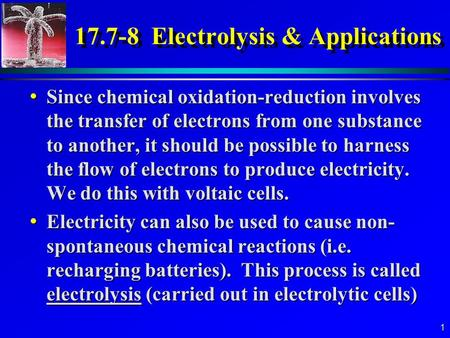 1 17.7-8 Electrolysis & Applications Since chemical oxidation-reduction involves the transfer of electrons from one substance to another, it should be.