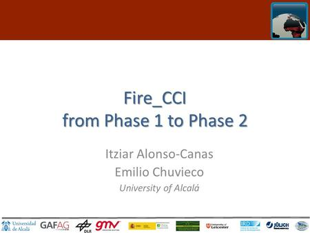 Click to edit Master title style Fire_CCI from Phase 1 to Phase 2 Itziar Alonso-Canas Emilio Chuvieco University of Alcalá.