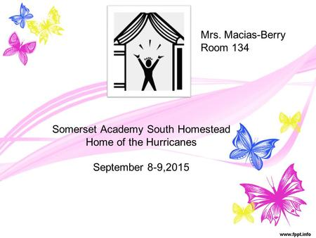 Mrs. Macias-Berry Room 134 Somerset Academy South Homestead Home of the Hurricanes September 8-9,2015.