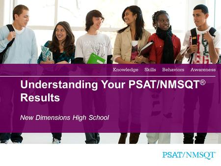 1 Understanding Your PSAT/NMSQT ® Results New Dimensions High School.