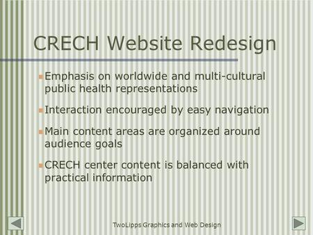 TwoLipps Graphics and Web Design CRECH Website Redesign Emphasis on worldwide and multi-cultural public health representations Interaction encouraged by.