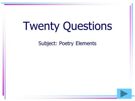 Twenty Questions Subject: Poetry Elements Twenty Questions 12345 678910 1112131415 1617181920.
