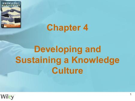 1 Chapter 4 Developing and Sustaining a Knowledge Culture.