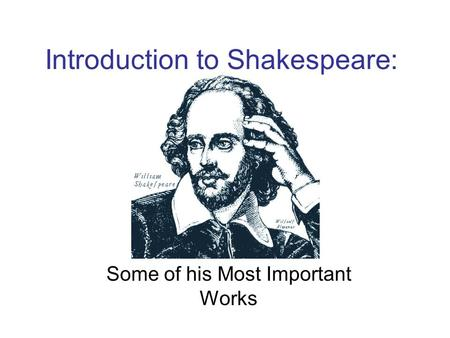 Introduction to Shakespeare: Some of his Most Important Works.
