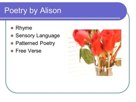 Poetry by Alison Rhyme Sensory Language Patterned Poetry Free Verse.