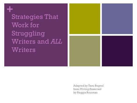 + Strategies That Work for Struggling Writers and ALL Writers Adapted by Tami Begnel from Writing Essentials by Reggie Routman.