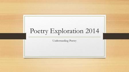 "Poetry Exploration 2014 Understanding Poetry. ""Introduction to Poetry""- by Billy Collins  https://www.youtube.com/watch?v=lf69NbUlZXk."