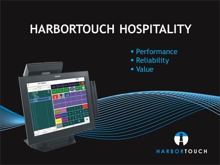 HARBORTOUCH HOSPITALITY  Performance  Reliability  Value.