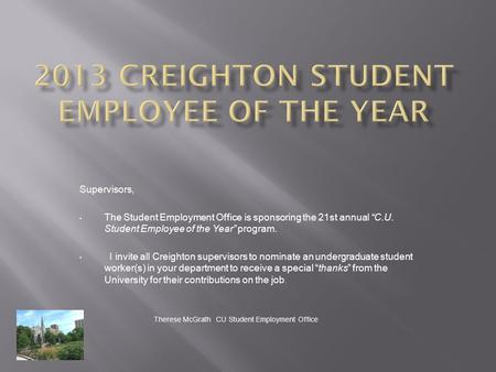 "Supervisors, The Student Employment Office is sponsoring the 21st annual ""C.U. Student Employee of the Year"" program. I invite all Creighton supervisors."