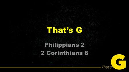 That's G Philippians 2 2 Corinthians 8. Philippians 2.1-8 1 So if there is any encouragement in Christ, any comfort from love, any participation in.