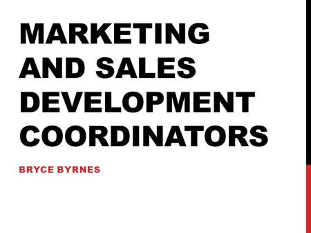 MARKETING AND SALES DEVELOPMENT COORDINATORS BRYCE BYRNES.