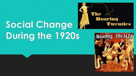 the economical and social changes in the united states during the roaring twenties In this lesson, we will explore the consequences of world war i we will learn about the political, economic, and social impact the war had on the united states and europe.