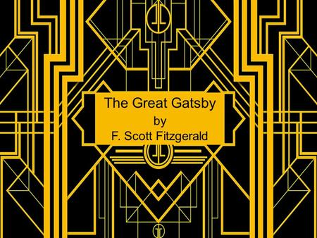 The Great Gatsby by F. Scott Fitzgerald. Historical Context: Welcome to the Jazz Age Knowing the time helps understand The Great Gatsby. F. Scott Fitzgerald's.