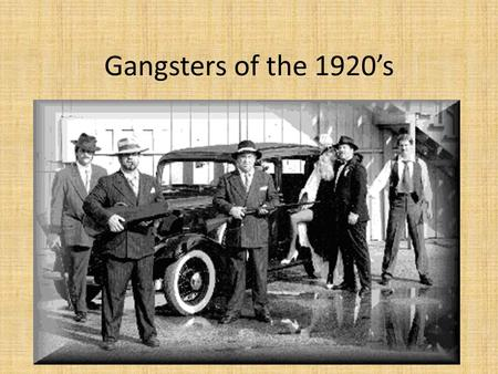 Gangsters of the 1920's. List of famous Gangsters Al Capone- arrested for murder, gambling, prostitution- spent 11 years in Alcatraz Bugsy Siegal- known.