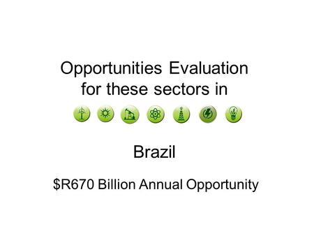 Opportunities Evaluation for these sectors in Brazil $R670 Billion Annual Opportunity.